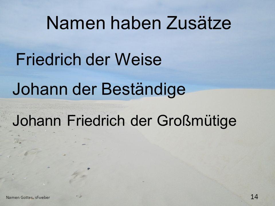 Namen haben Zusätze Namen Gottes. sfweber 14 Friedrich der Weise Johann der Beständige Johann Friedrich der Großmütige
