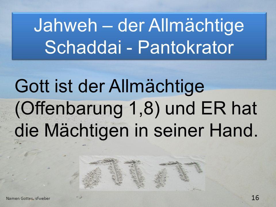 Jahweh – der Allmächtige Schaddai - Pantokrator Jahweh – der Allmächtige Schaddai - Pantokrator Namen Gottes. sfweber 16 Gott ist der Allmächtige (Off