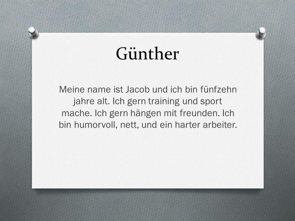 Günther Meine name ist Jacob und ich bin fünfzehn jahre alt.