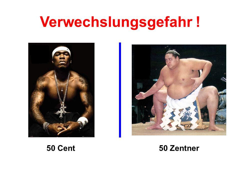 50 Cent50 Zentner Verwechslungsgefahr !