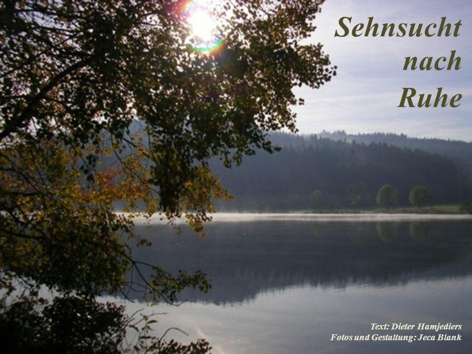 Text: Dieter Hamjediers Fotos und Gestaltung: Jeca Blank Sehnsucht nach Ruhe