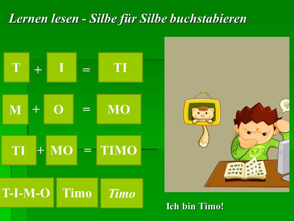 Ich bin Timo! TITI OMO TI MOTIMO T-I-M-OTimo Lernen lesen - Silbe für Silbe buchstabieren + + + = = =