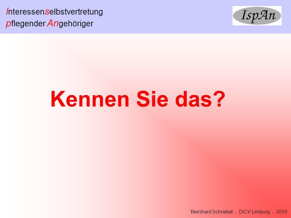I nteressen s elbstvertretung p flegender An gehöriger Bernhard Schnabel - DiCV Limburg - 2010 Sie werden gefragt Möchten Sie bei IspAn mitmachen?