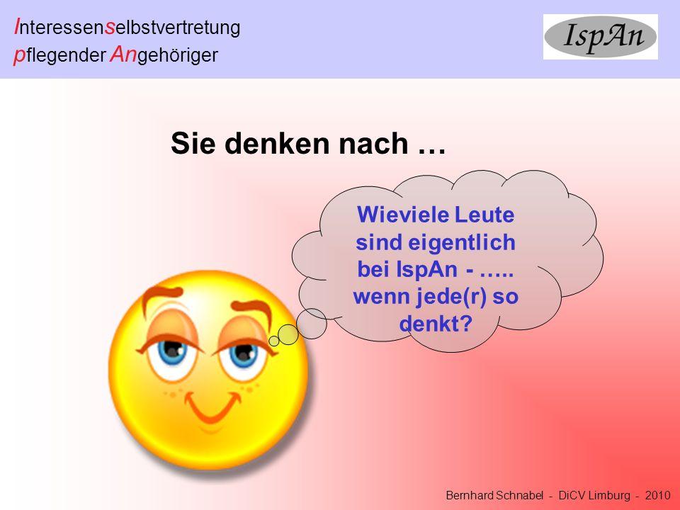 I nteressen s elbstvertretung p flegender An gehöriger Bernhard Schnabel - DiCV Limburg - 2010 Sie denken nach … Wieviele Leute sind eigentlich bei IspAn - …..