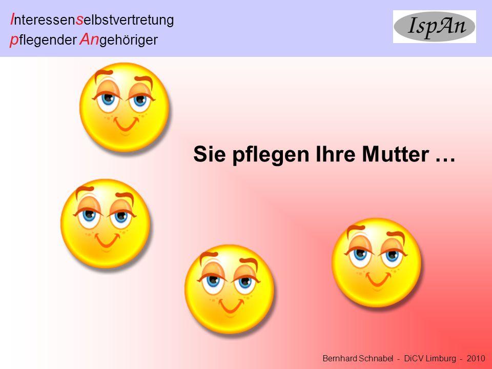 I nteressen s elbstvertretung p flegender An gehöriger Bernhard Schnabel - DiCV Limburg - 2010 Sie pflegen Ihre Mutter …