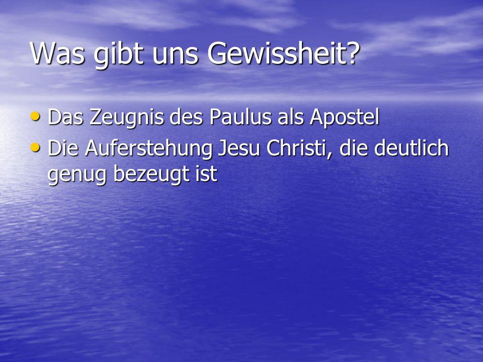 Was gibt uns Gewissheit? Das Zeugnis des Paulus als Apostel Das Zeugnis des Paulus als Apostel Die Auferstehung Jesu Christi, die deutlich genug bezeu
