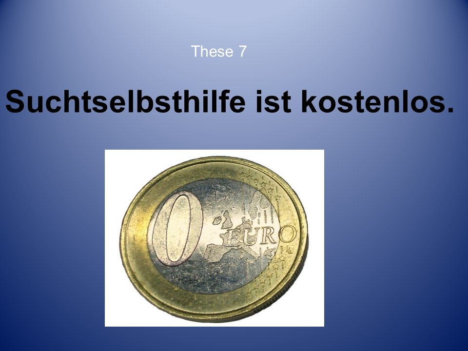 Suchtselbsthilfe ist kostenlos. These 7