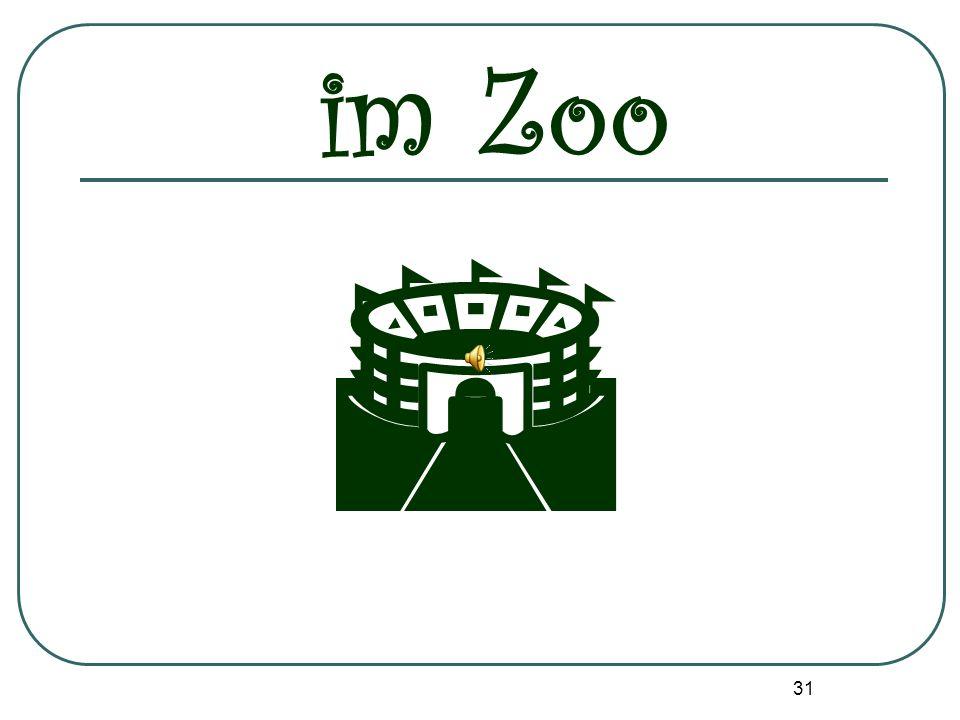 30 In den Zoo gehen wir Viele Tiere leben hier Tiger, Löwen, Bären, Affen, Schlangen, Füchse und Giraffen.