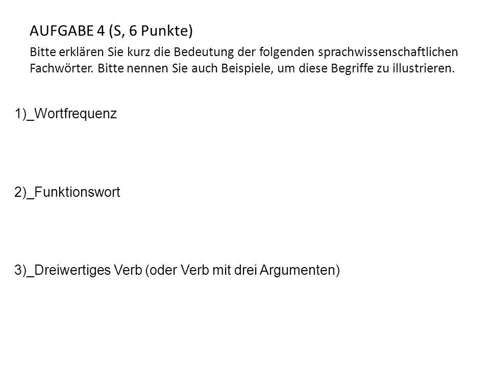 AUFGABE 5 (S, 6 Punkte) Bitte teilen Sie die folgenden Sätze/Nebensätze in sog.
