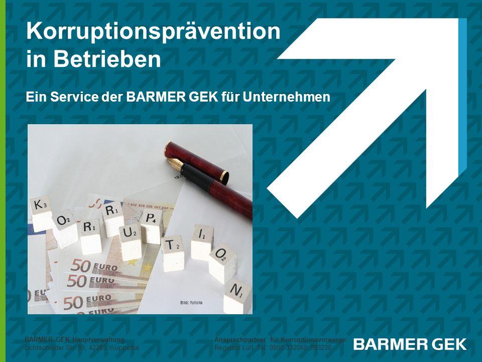 Korruptionsprävention in Betrieben Ein Service der BARMER GEK für Unternehmen BARMER GEK Hauptverwaltung, Lichtscheider Str. 89, 42285 Wuppertal Bild:
