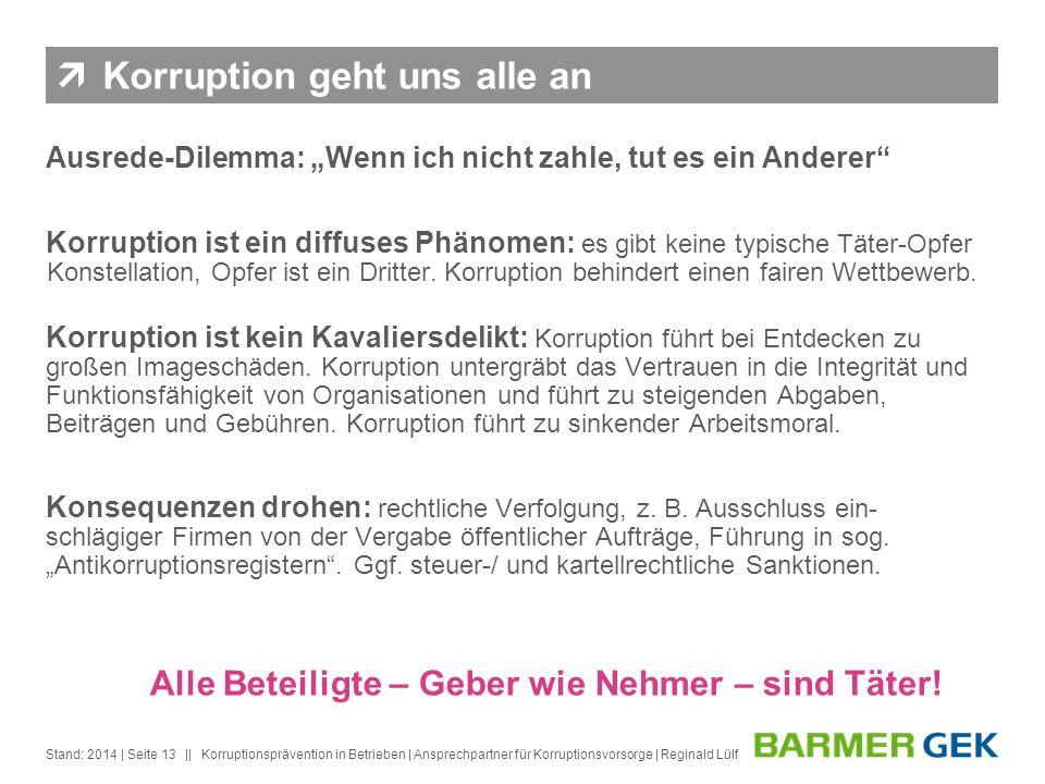 || Stand: 2014Korruptionsprävention in Betrieben | Ansprechpartner für Korruptionsvorsorge | Reginald Lülf| Seite 13 Korruption geht uns alle an Ausre