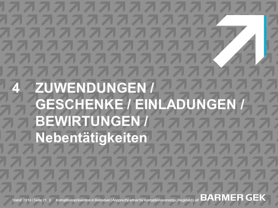 ||Stand: 2014Korruptionsprävention in Betrieben | Ansprechpartner für Korruptionsvorsorge | Reginald Lülf| Seite 21 4ZUWENDUNGEN / GESCHENKE / EINLADU