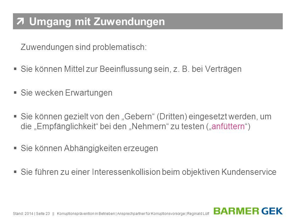 || Stand: 2014Korruptionsprävention in Betrieben | Ansprechpartner für Korruptionsvorsorge | Reginald Lülf| Seite 23 Umgang mit Zuwendungen Zuwendunge