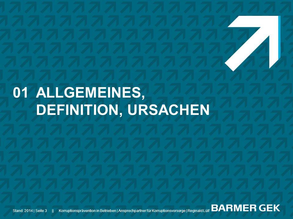 ||Stand: 2014Korruptionsprävention in Betrieben | Ansprechpartner für Korruptionsvorsorge | Reginald Lülf| Seite 3 01ALLGEMEINES, DEFINITION, URSACHEN