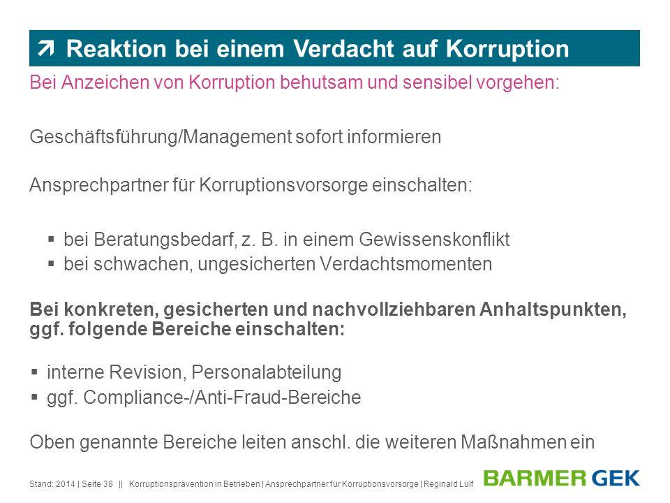|| Stand: 2014Korruptionsprävention in Betrieben | Ansprechpartner für Korruptionsvorsorge | Reginald Lülf| Seite 38 Bei Anzeichen von Korruption behu