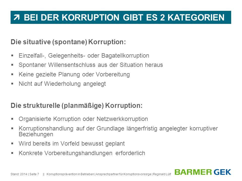 || Stand: 2014Korruptionsprävention in Betrieben | Ansprechpartner für Korruptionsvorsorge | Reginald Lülf| Seite 7 BEI DER KORRUPTION GIBT ES 2 KATEG