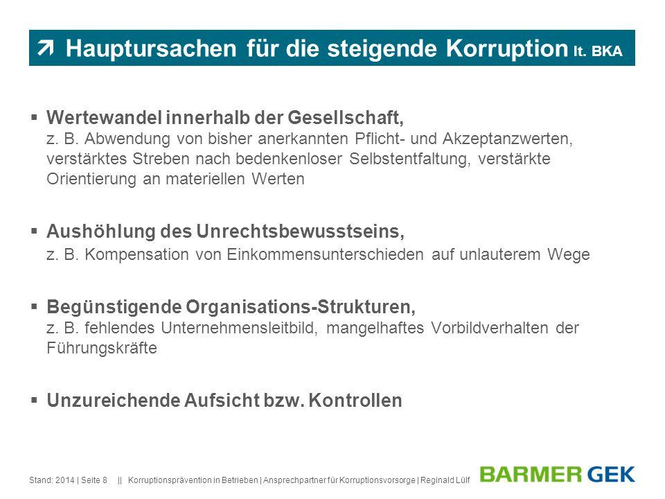|| Stand: 2014Korruptionsprävention in Betrieben | Ansprechpartner für Korruptionsvorsorge | Reginald Lülf| Seite 8 Hauptursachen für die steigende Ko