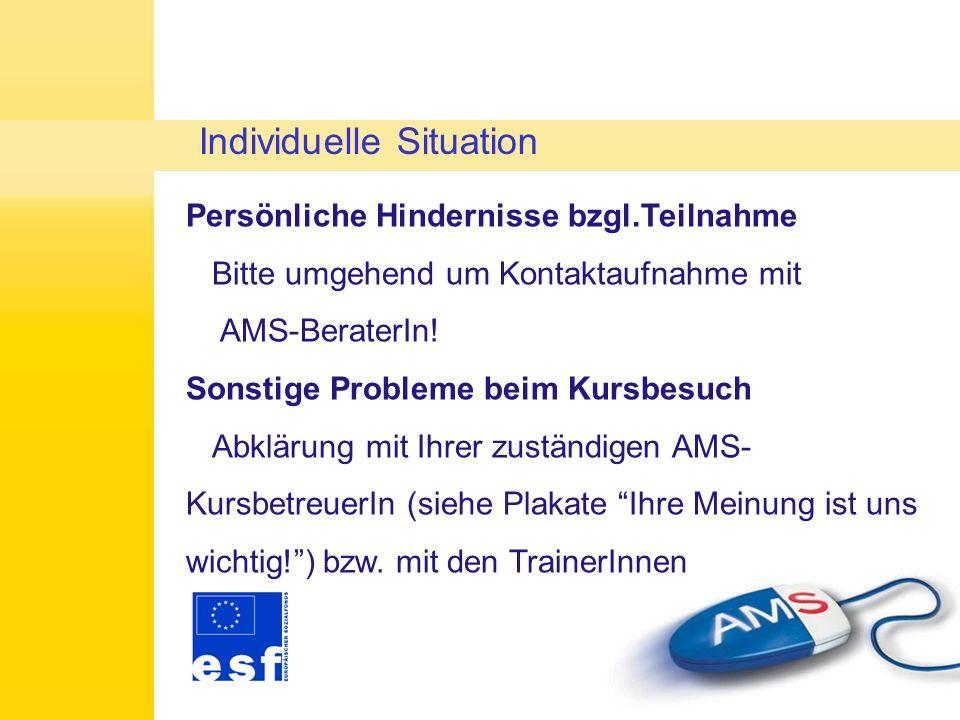 Persönliche Hindernisse bzgl.Teilnahme Bitte umgehend um Kontaktaufnahme mit AMS-BeraterIn.