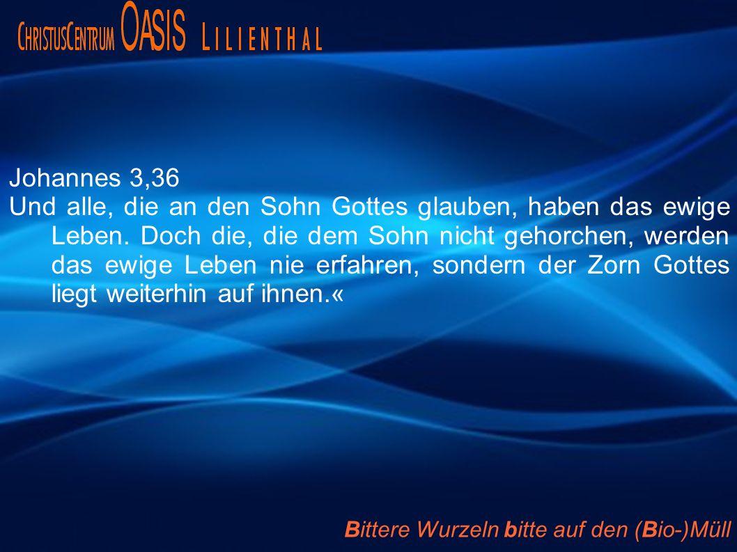 Johannes 3,36 Und alle, die an den Sohn Gottes glauben, haben das ewige Leben. Doch die, die dem Sohn nicht gehorchen, werden das ewige Leben nie erfa