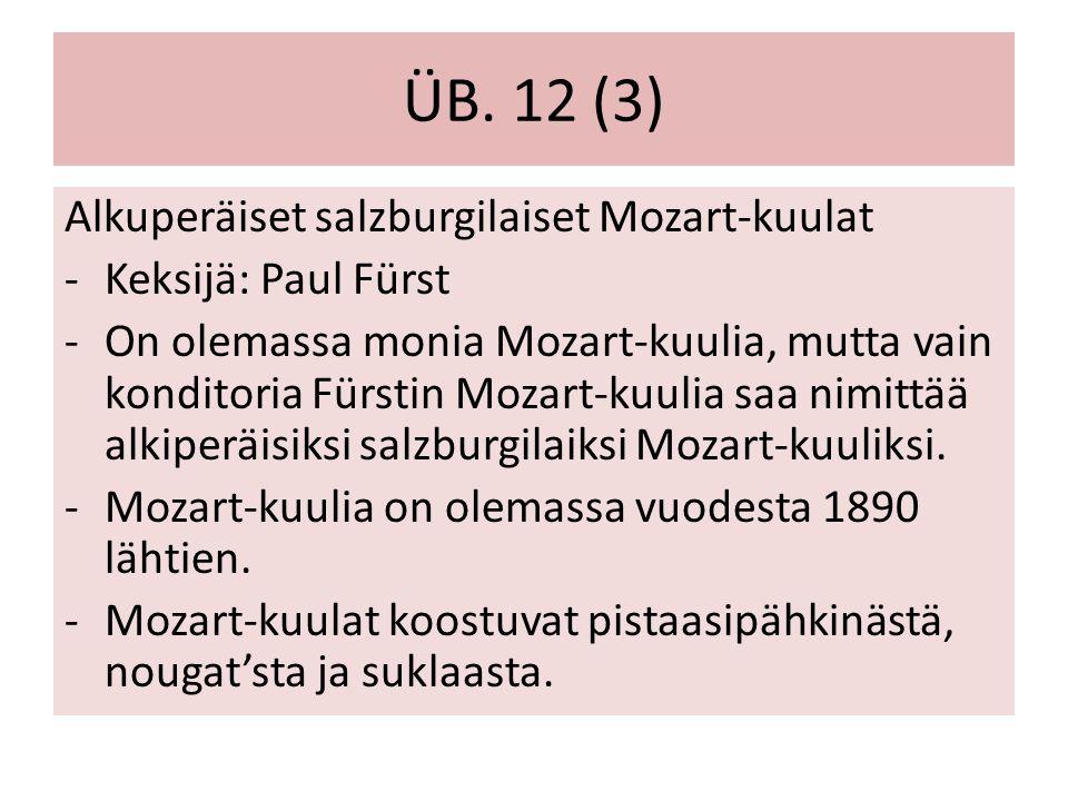 ÜB. 12 (3) Alkuperäiset salzburgilaiset Mozart-kuulat -Keksijä: Paul Fürst -On olemassa monia Mozart-kuulia, mutta vain konditoria Fürstin Mozart-kuul