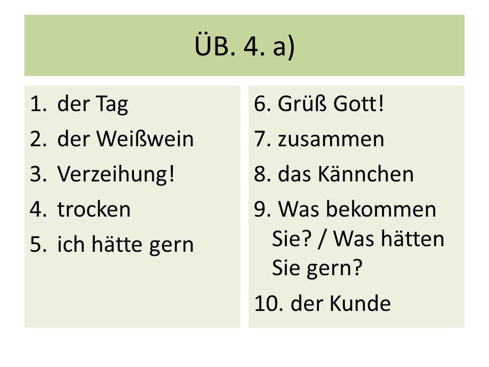ÜB.4. b) (1) Kellner/Kellnerin Grüß Gott. Was bekommen Sie.