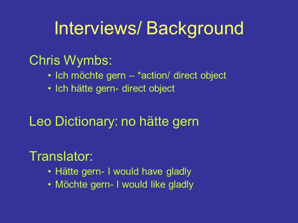 Interviews/ Background Chris Wymbs: Ich möchte gern – *action/ direct object Ich hätte gern- direct object Leo Dictionary: no hätte gern Translator: Hätte gern- I would have gladly Möchte gern- I would like gladly
