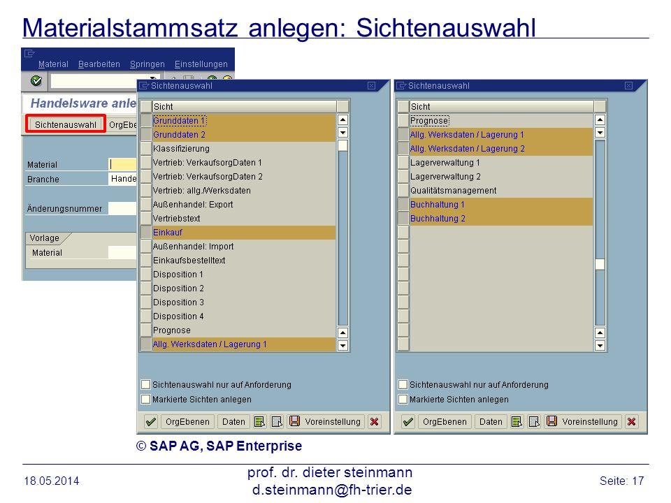 Materialstammsatz anlegen: Sichtenauswahl 18.05.2014 prof. dr. dieter steinmann d.steinmann@fh-trier.de Seite: 17 © SAP AG, SAP Enterprise