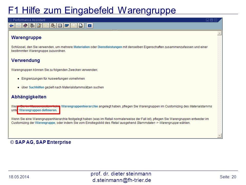 F1 Hilfe zum Eingabefeld Warengruppe 18.05.2014 prof. dr. dieter steinmann d.steinmann@fh-trier.de Seite: 20 © SAP AG, SAP Enterprise