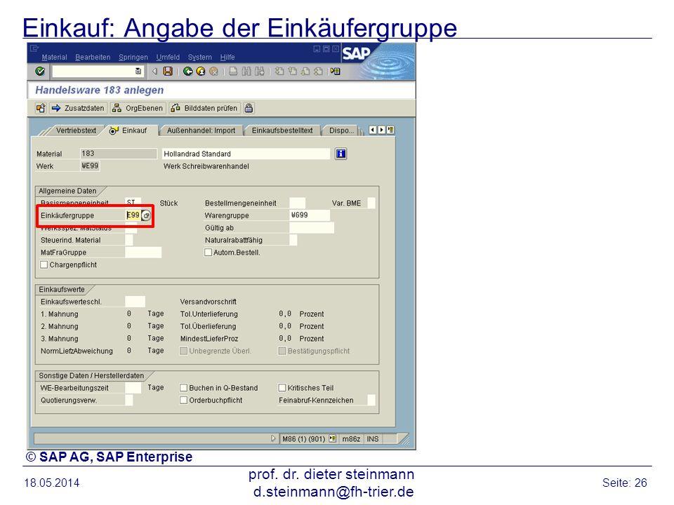 Einkauf: Angabe der Einkäufergruppe 18.05.2014 prof. dr. dieter steinmann d.steinmann@fh-trier.de Seite: 26 © SAP AG, SAP Enterprise