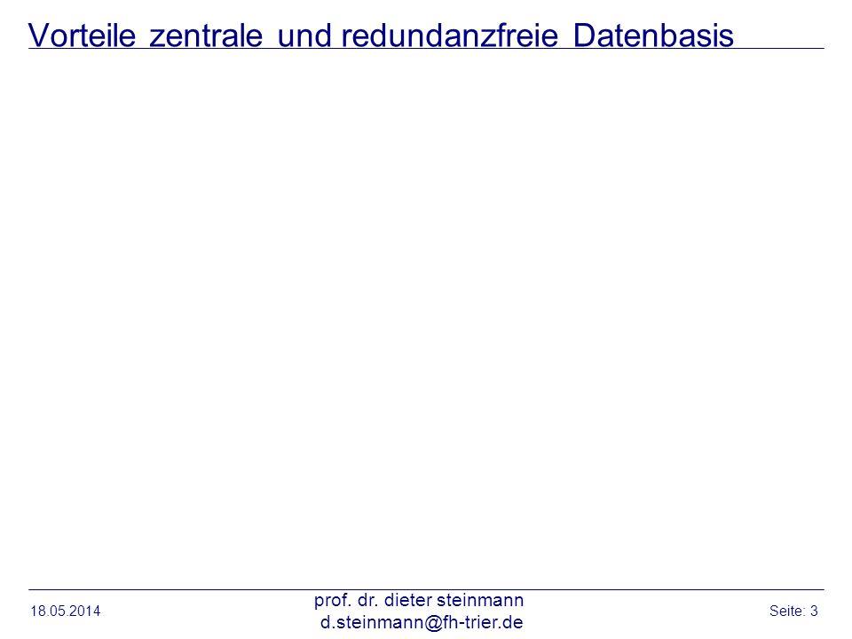 Vorteile zentrale und redundanzfreie Datenbasis 18.05.2014 prof. dr. dieter steinmann d.steinmann@fh-trier.de Seite: 3