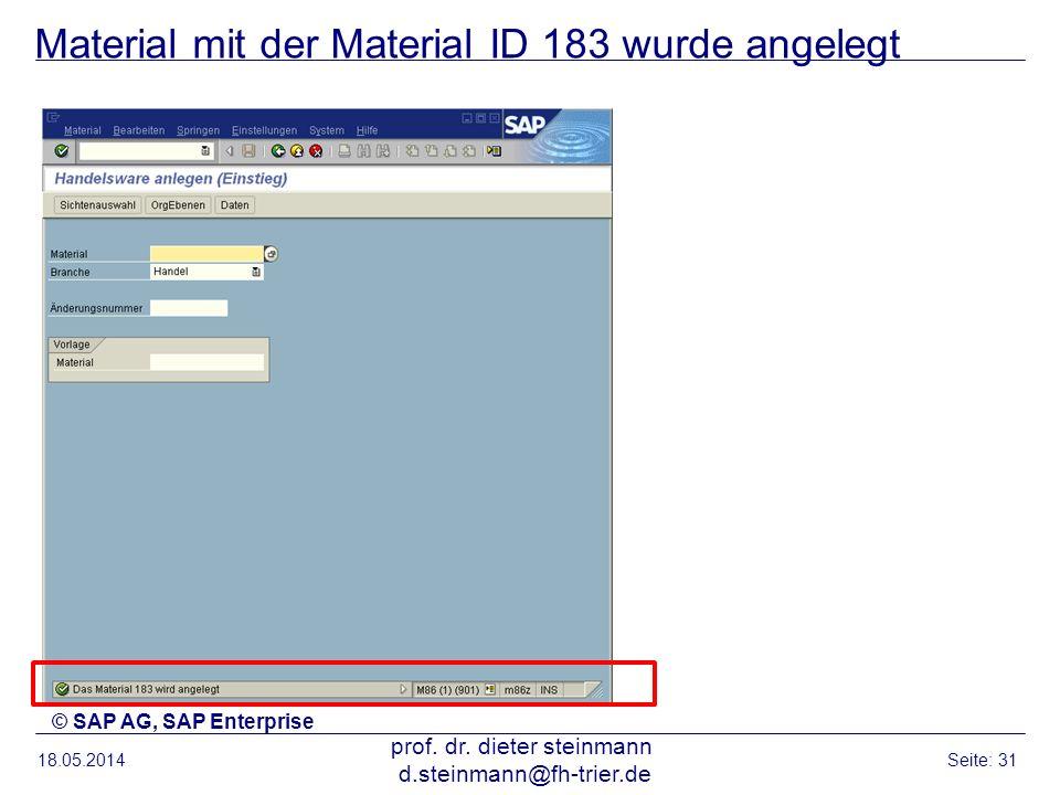 Material mit der Material ID 183 wurde angelegt 18.05.2014 prof. dr. dieter steinmann d.steinmann@fh-trier.de Seite: 31 © SAP AG, SAP Enterprise