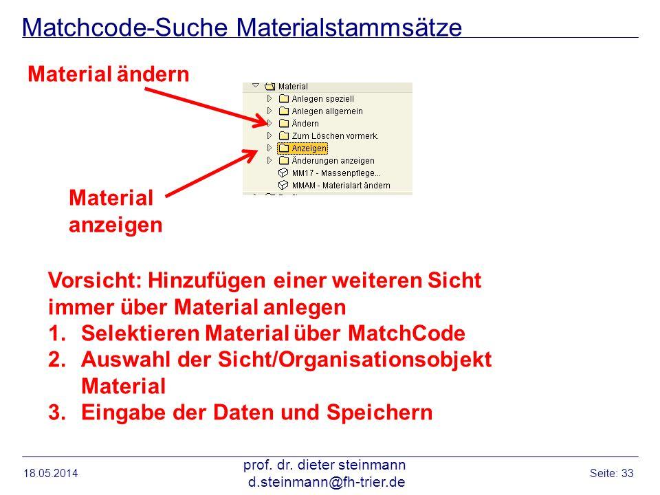 Matchcode-Suche Materialstammsätze 18.05.2014 prof. dr. dieter steinmann d.steinmann@fh-trier.de Seite: 33 Material anzeigen Material ändern Vorsicht: