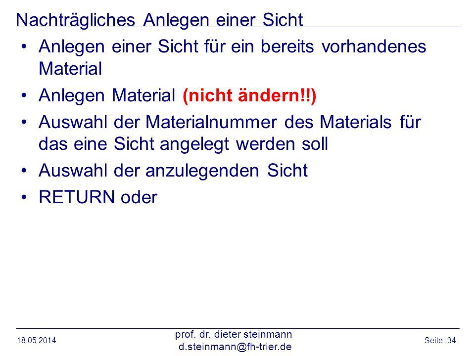 Nachträgliches Anlegen einer Sicht Anlegen einer Sicht für ein bereits vorhandenes Material Anlegen Material (nicht ändern!!) Auswahl der Materialnumm