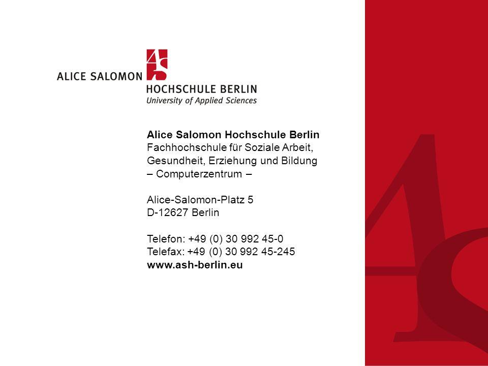 Alice Salomon Hochschule Berlin Fachhochschule für Soziale Arbeit, Gesundheit, Erziehung und Bildung – Computerzentrum – Alice-Salomon-Platz 5 D-12627 Berlin Telefon: +49 (0) 30 992 45-0 Telefax: +49 (0) 30 992 45-245 www.ash-berlin.eu