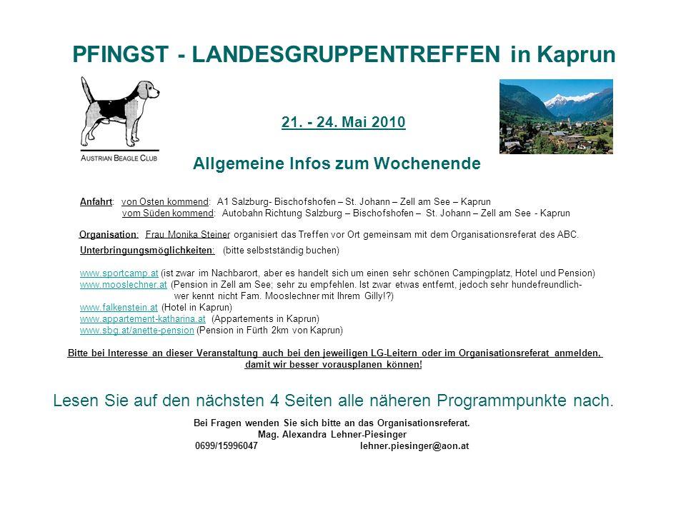 PFINGST - LANDESGRUPPENTREFFEN in Kaprun 21. - 24. Mai 2010 Allgemeine Infos zum Wochenende Anfahrt: von Osten kommend: A1 Salzburg- Bischofshofen – S
