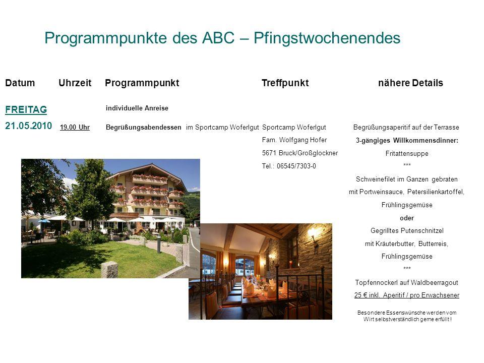 Programmpunkte des ABC – Pfingstwochenendes DatumUhrzeitProgrammpunktTreffpunktnähere Details FREITAG 21.05.2010 individuelle Anreise Begrüßungsabende