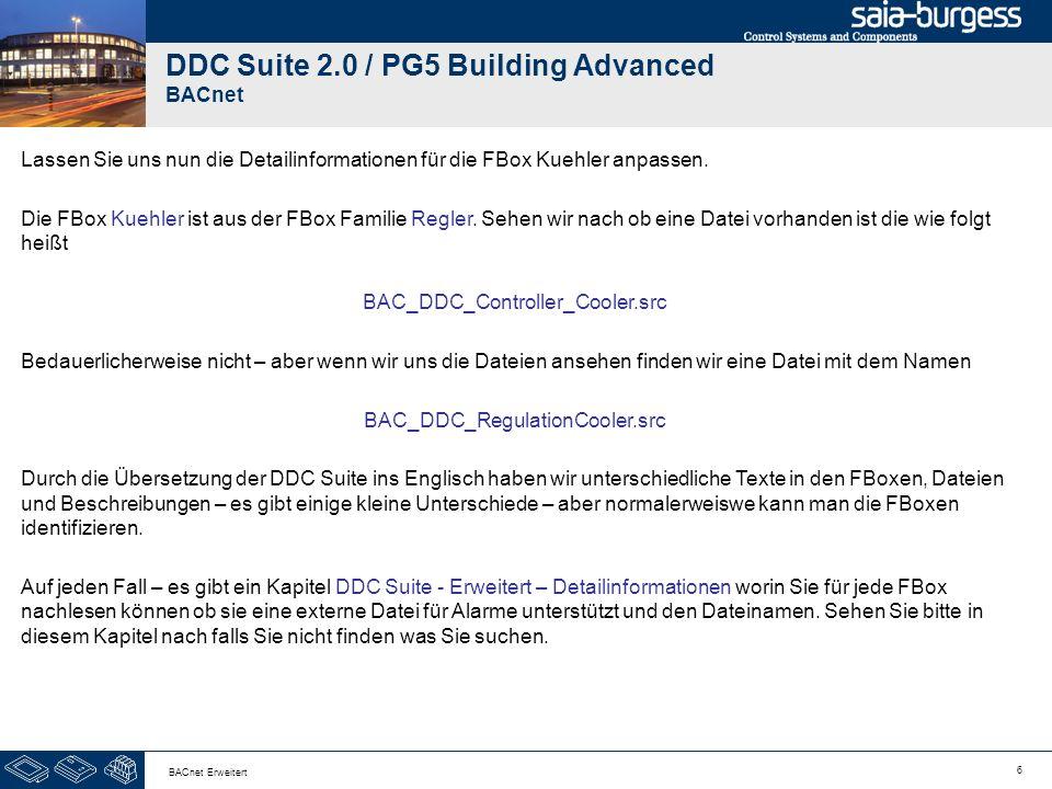 6 BACnet Erweitert DDC Suite 2.0 / PG5 Building Advanced BACnet Lassen Sie uns nun die Detailinformationen für die FBox Kuehler anpassen. Die FBox Kue