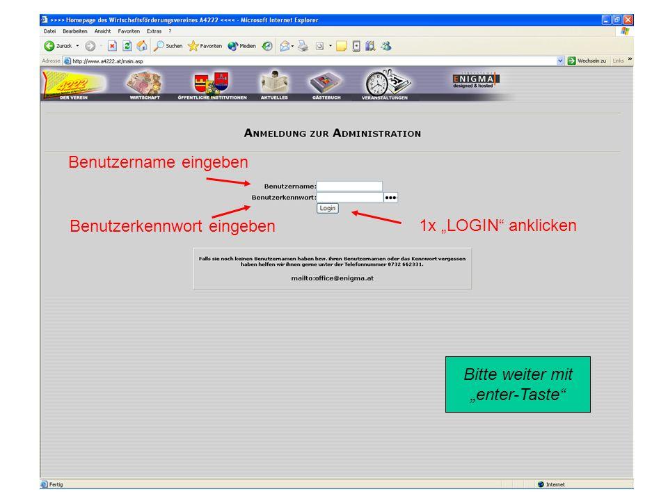Benutzername eingeben Benutzerkennwort eingeben 1x LOGIN anklicken Bitte weiter mit enter-Taste