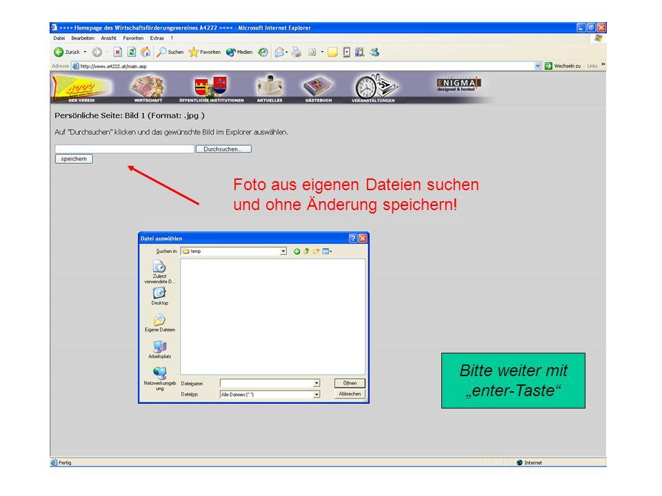 Foto aus eigenen Dateien suchen und ohne Änderung speichern! Bitte weiter mit enter-Taste