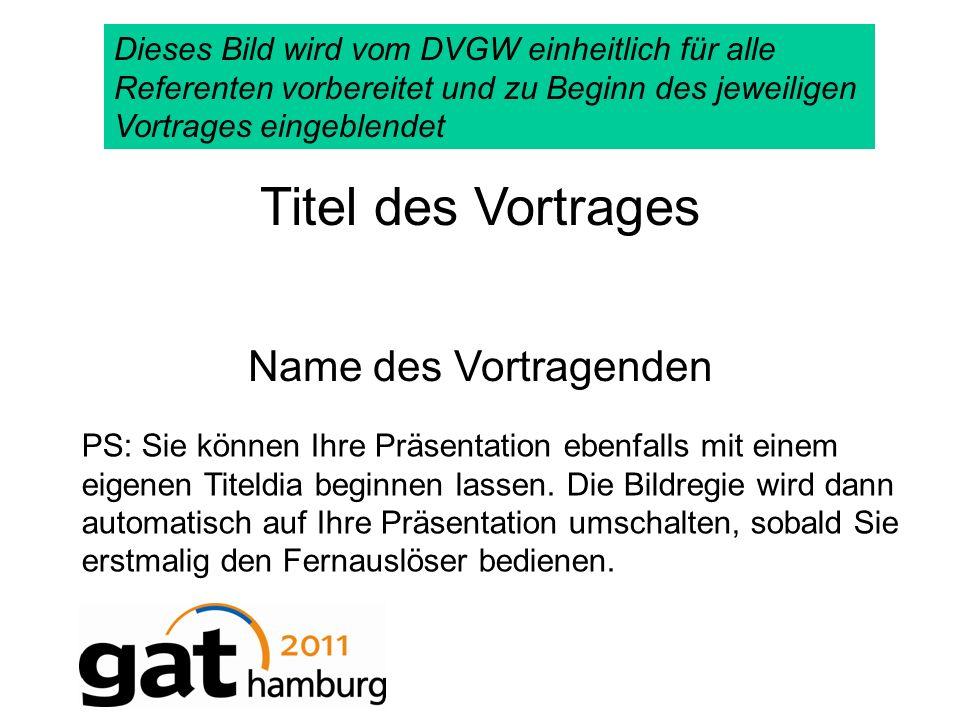 Titel des Vortrages Name des Vortragenden Dieses Bild wird vom DVGW einheitlich für alle Referenten vorbereitet und zu Beginn des jeweiligen Vortrages
