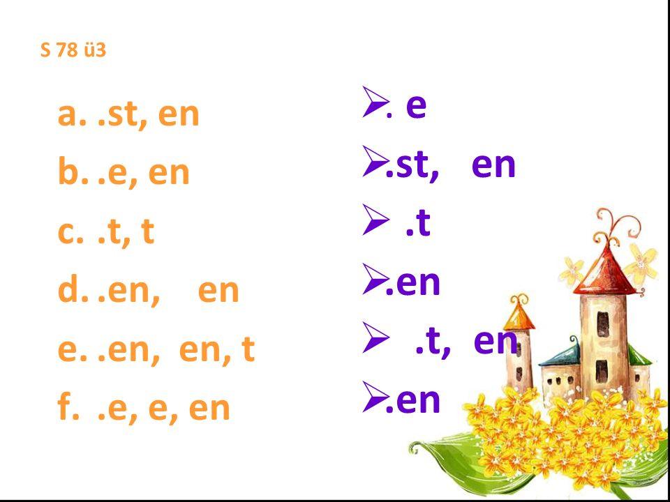 S 78 ü3 a..st, en b..e, en c..t, t d..en, en e..en, en, t f..e, e, en. e.st, en.t.en.t, en.en