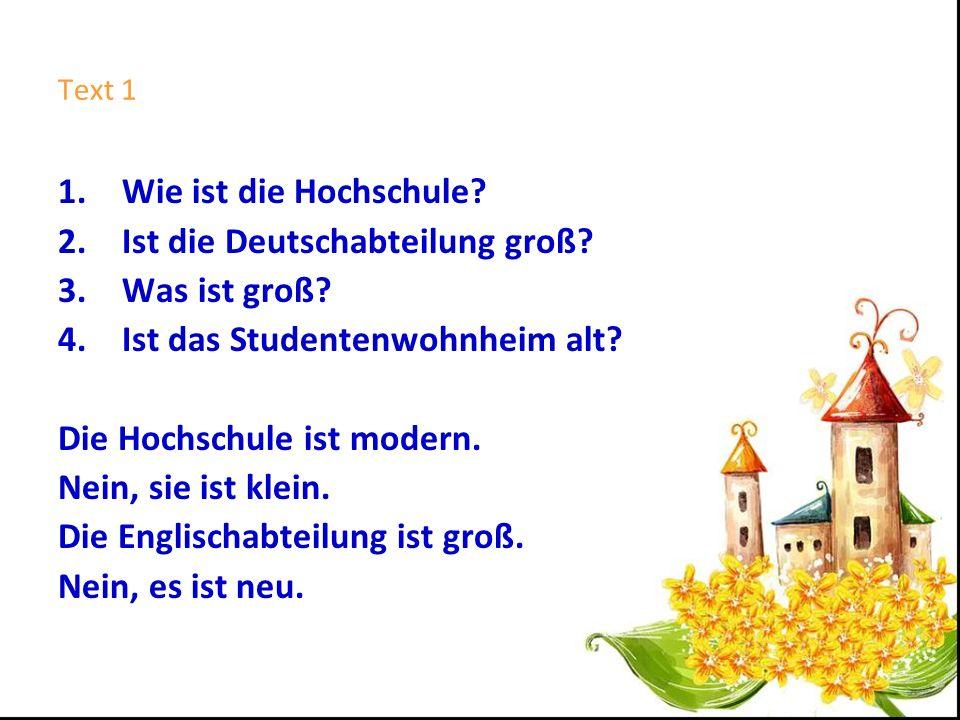 Text 1 1.Wie ist die Hochschule.2.Ist die Deutschabteilung groß.