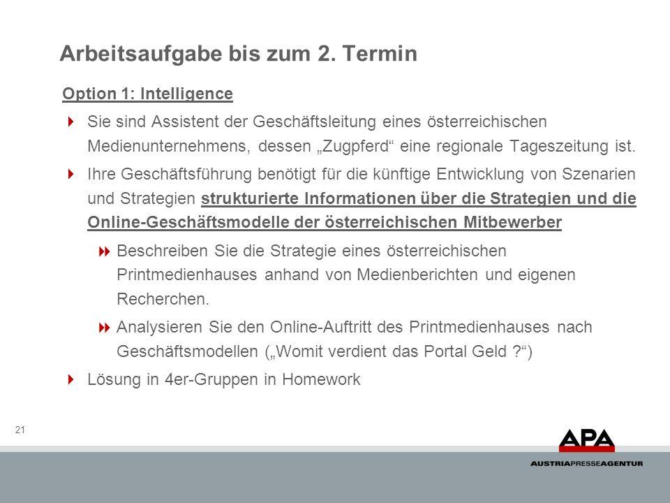 21 Option 1: Intelligence Sie sind Assistent der Geschäftsleitung eines österreichischen Medienunternehmens, dessen Zugpferd eine regionale Tageszeitung ist.