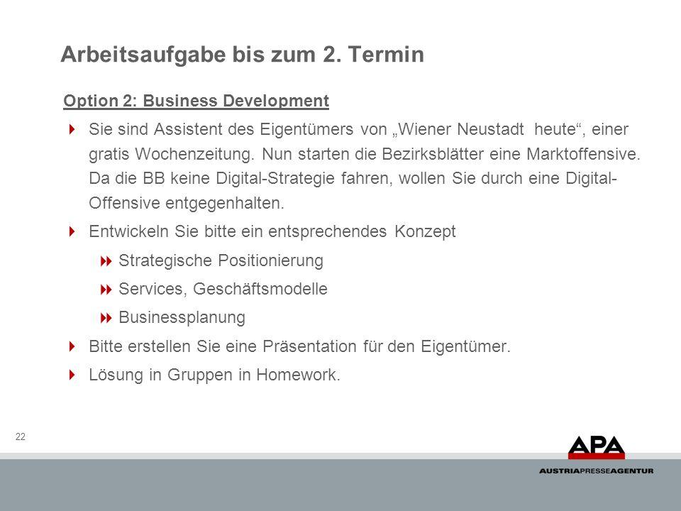 22 Option 2: Business Development Sie sind Assistent des Eigentümers von Wiener Neustadt heute, einer gratis Wochenzeitung.