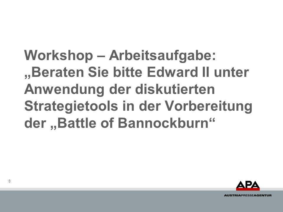 Workshop – Arbeitsaufgabe: Beraten Sie bitte Edward II unter Anwendung der diskutierten Strategietools in der Vorbereitung der Battle of Bannockburn 8