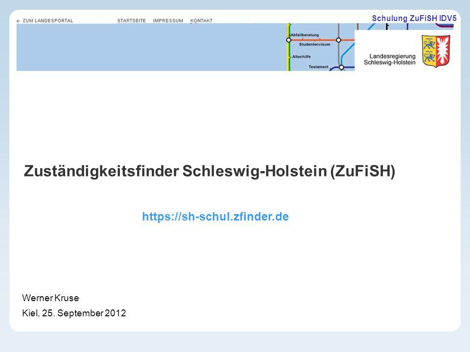Schulung ZuFiSH IDV5 Zuständigkeitsfinder Schleswig-Holstein (ZuFiSH) Werner Kruse Kiel, 25.
