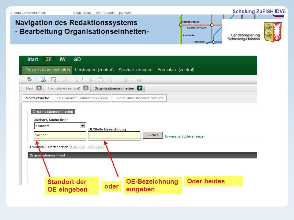 Schulung ZuFiSH IDV5 Navigation des Redaktionssystems - Bearbeitung Organisationseinheiten- Standort der OE eingeben OE-Bezeichnung eingeben Oder beides oder