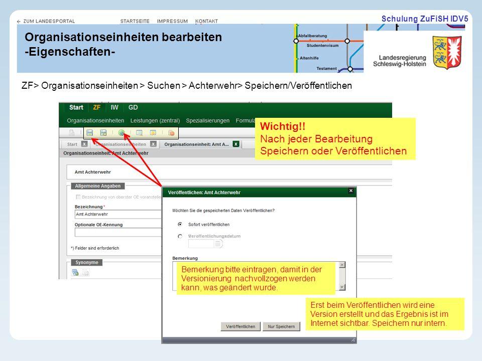 Schulung ZuFiSH IDV5 Organisationseinheiten bearbeiten -Eigenschaften- ZF> Organisationseinheiten > Suchen > Achterwehr> Speichern/Veröffentlichen Bemerkung bitte eintragen, damit in der Versionierung nachvollzogen werden kann, was geändert wurde.
