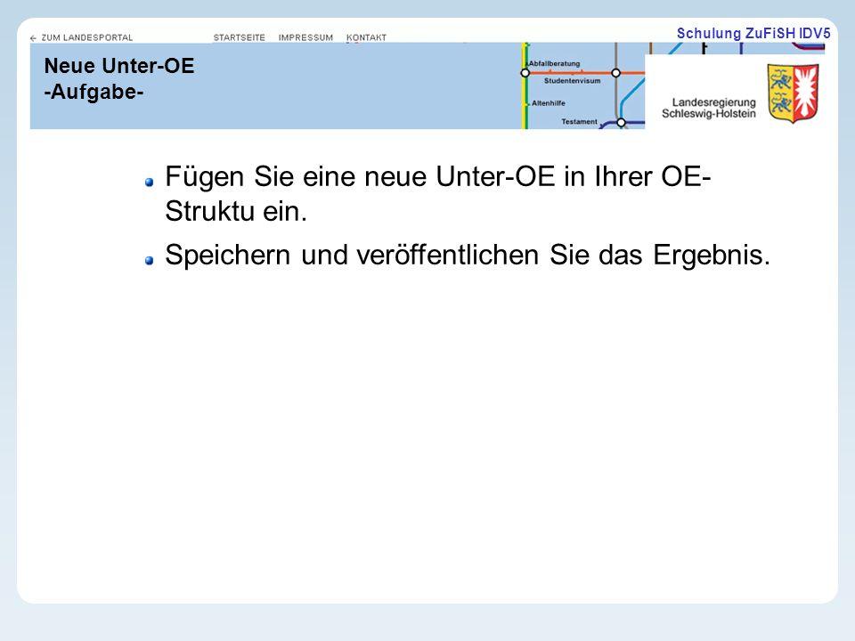 Schulung ZuFiSH IDV5 Neue Unter-OE -Aufgabe- Fügen Sie eine neue Unter-OE in Ihrer OE- Struktu ein.