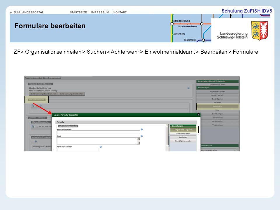 Schulung ZuFiSH IDV5 Formulare bearbeiten ZF> Organisationseinheiten > Suchen > Achterwehr > Einwohnermeldeamt > Bearbeiten > Formulare